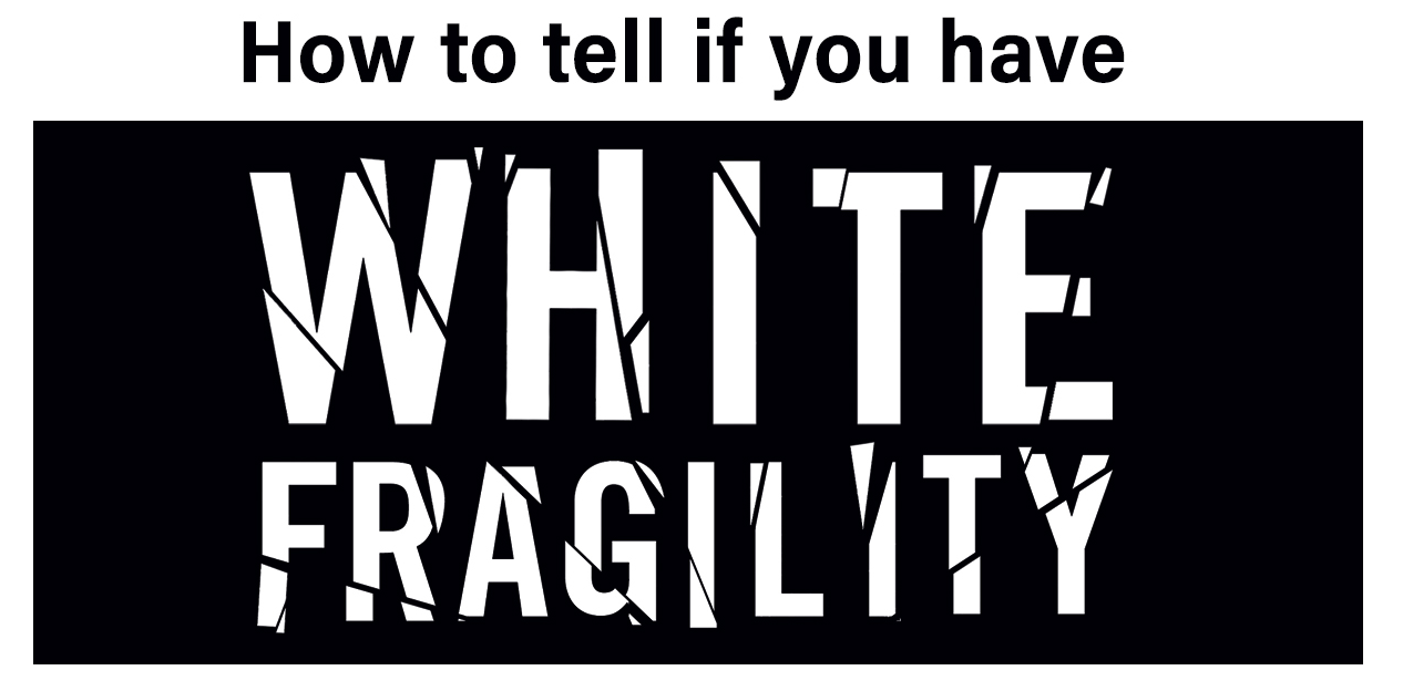 Are You Guilty of White Fragility?