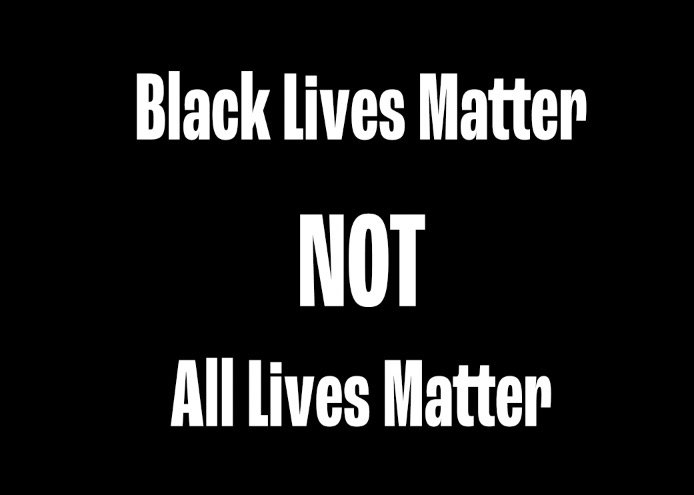 Black Lives Matter, NOT All Lives Matter