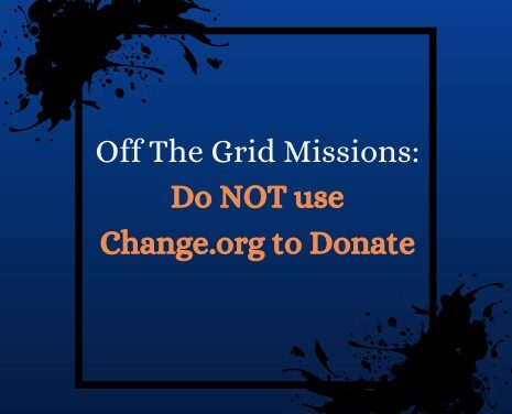 Off-The-Grid Missions: Do NOT use Change.org to Donate